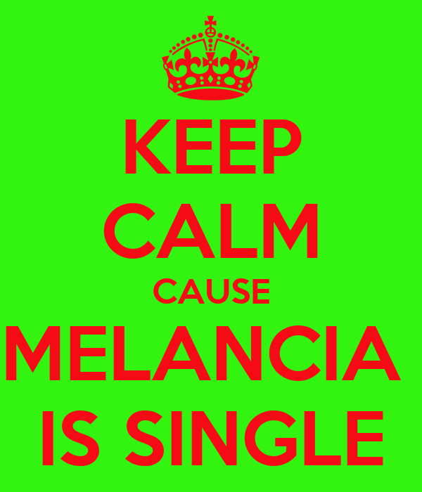 KEEP CALM CAUSE MELANCIA  IS SINGLE