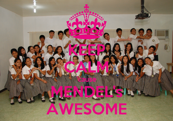 KEEP CALM 'cause MENDEL's AWESOME