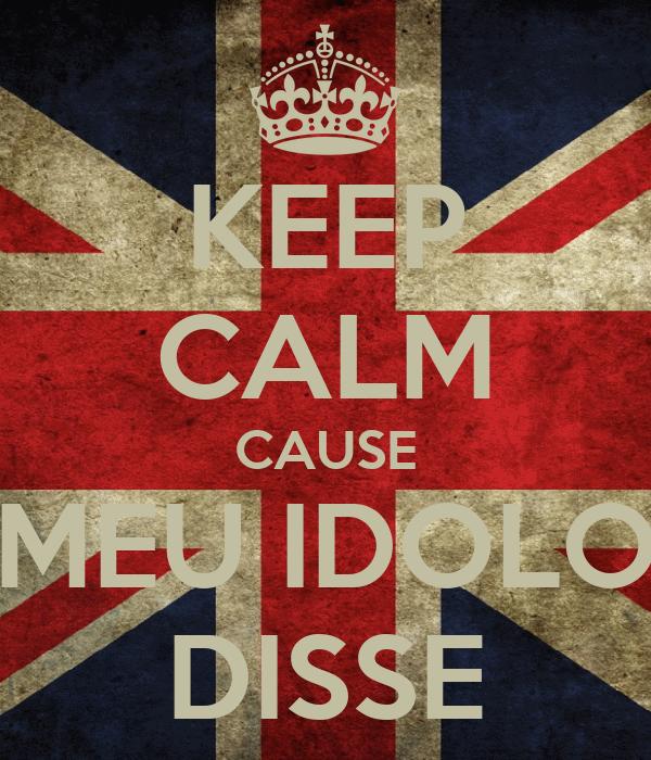 KEEP CALM CAUSE MEU IDOLO DISSE