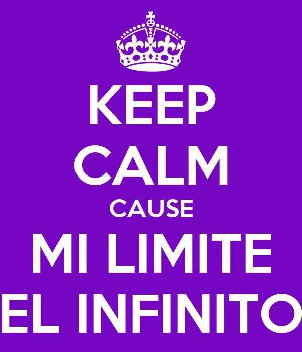 KEEP CALM CAUSE MI LIMITE EL INFINITO