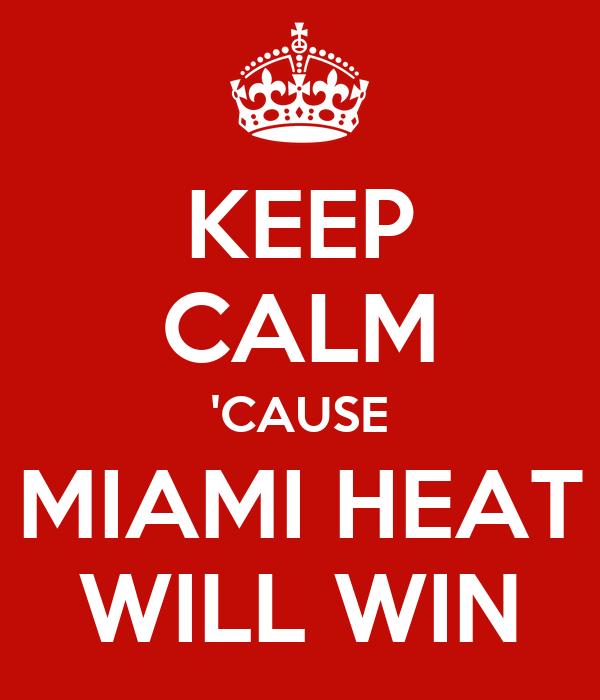 KEEP CALM 'CAUSE MIAMI HEAT WILL WIN