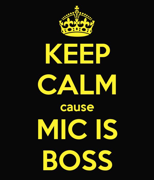 KEEP CALM cause MIC IS BOSS