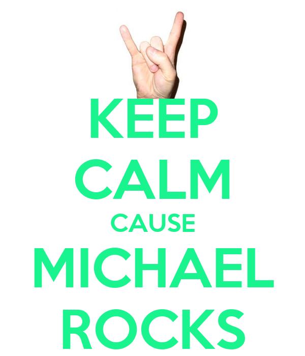 KEEP CALM CAUSE MICHAEL ROCKS