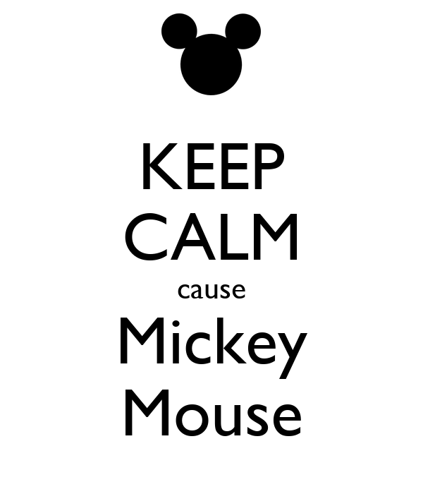 KEEP CALM cause Mickey Mouse