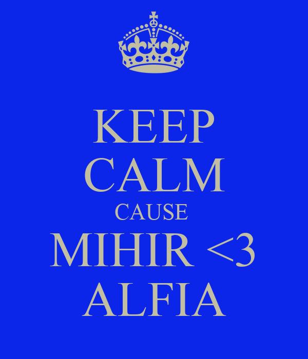 KEEP CALM CAUSE  MIHIR <3 ALFIA