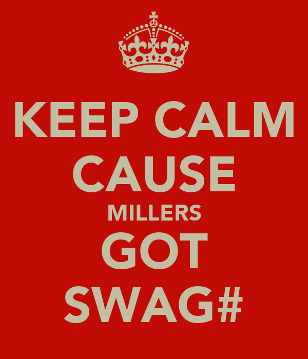 KEEP CALM CAUSE MILLERS GOT SWAG#