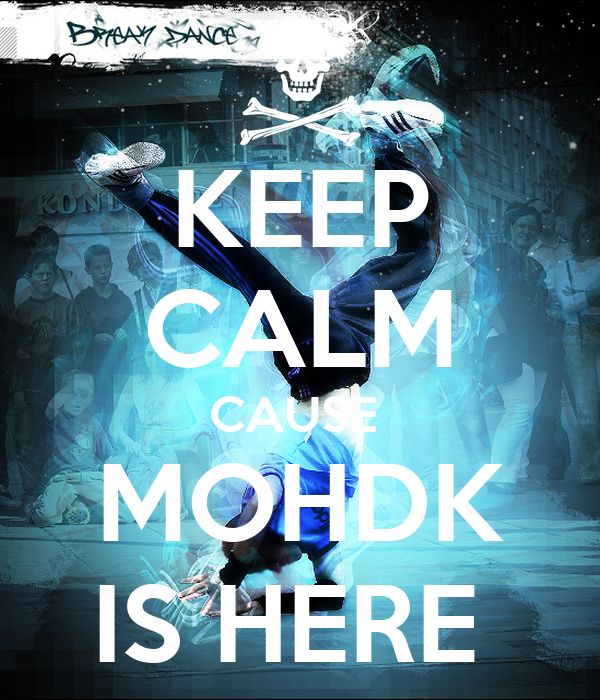 KEEP CALM CAUSE  MOHDK IS HERE
