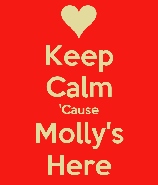 Keep Calm 'Cause Molly's Here