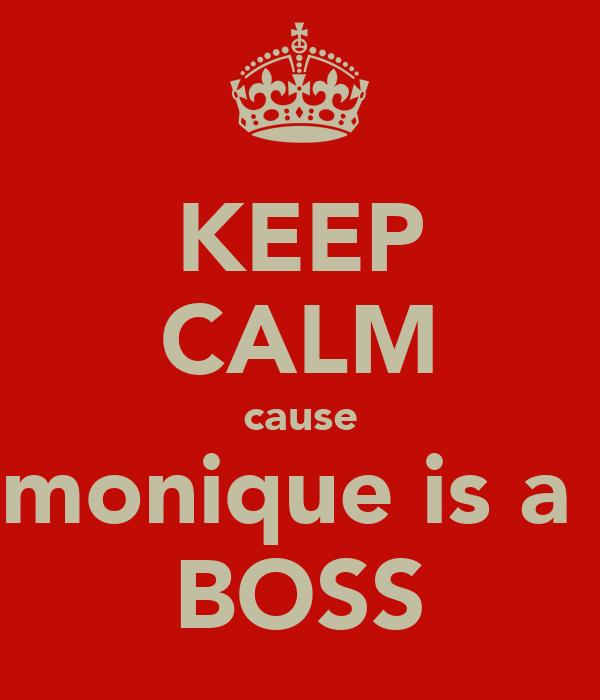 KEEP CALM cause monique is a  BOSS