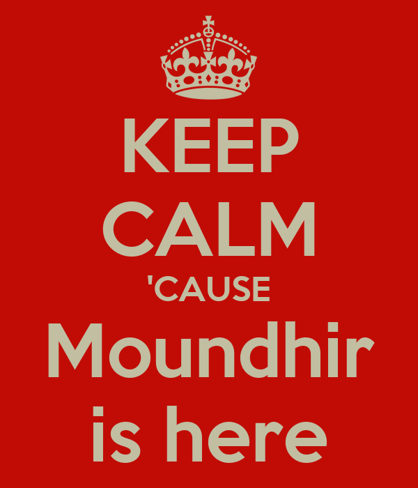 KEEP CALM 'CAUSE Moundhir is here