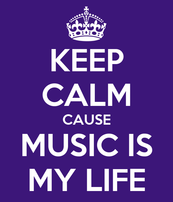 KEEP CALM CAUSE MUSIC IS MY LIFE