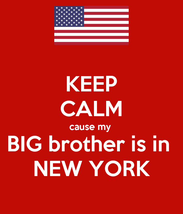 KEEP CALM cause my  BIG brother is in  NEW YORK