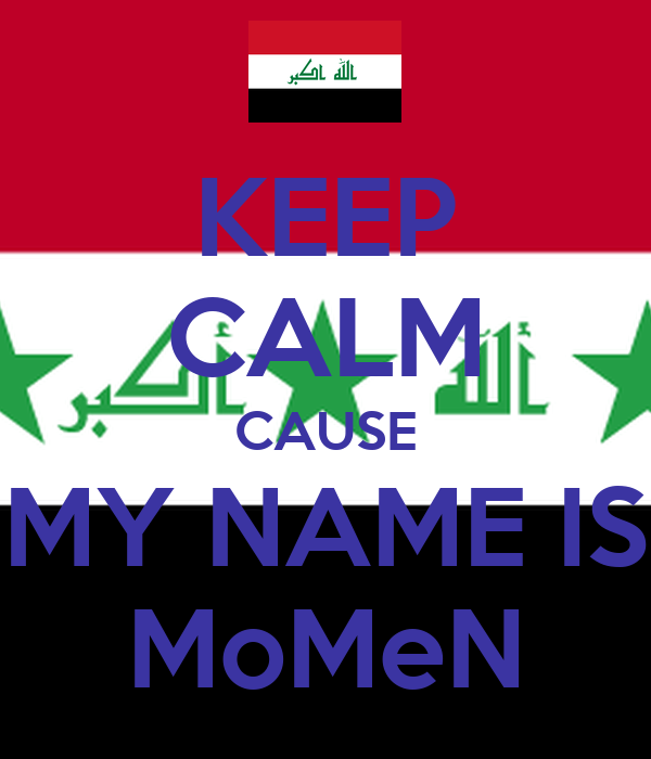 KEEP CALM CAUSE MY NAME IS MoMeN