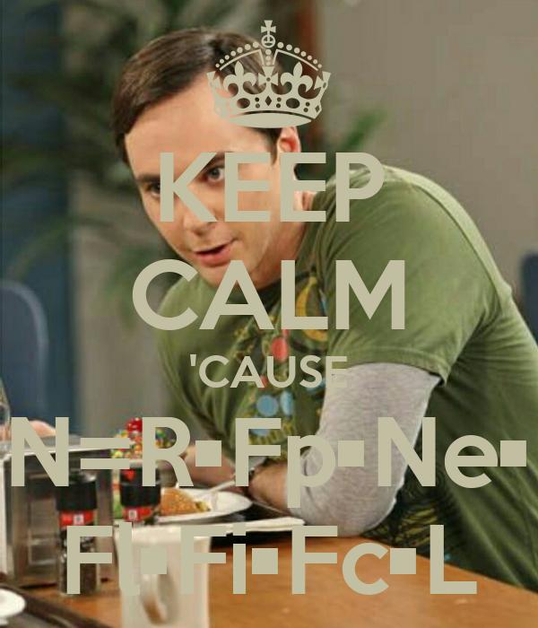 KEEP CALM 'CAUSE N=R•Fp•Ne• Fl•Fi•Fc•L