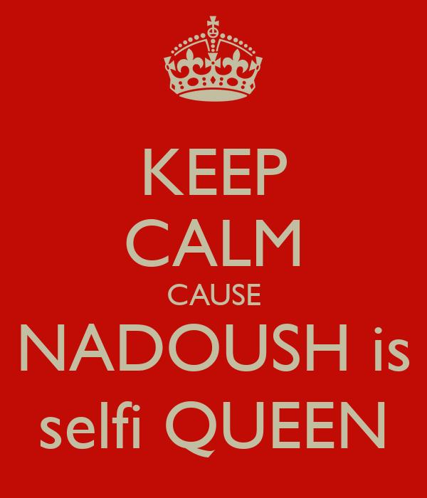 KEEP CALM CAUSE NADOUSH is selfi QUEEN
