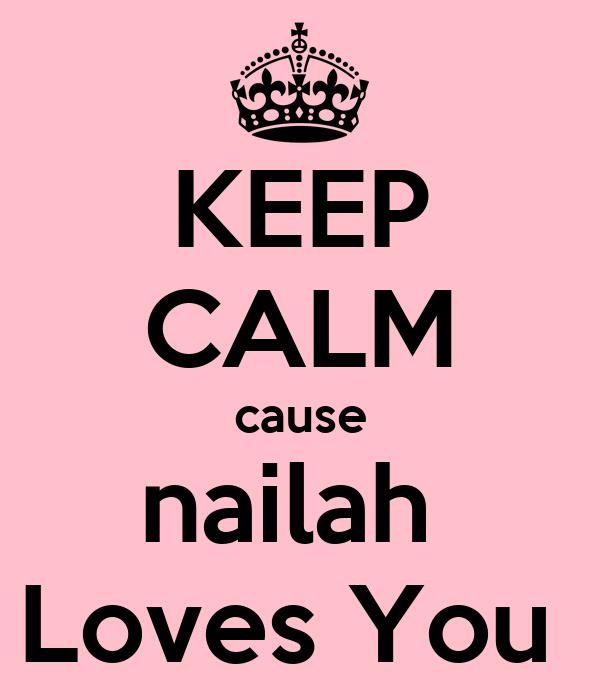 KEEP CALM cause nailah  Loves You