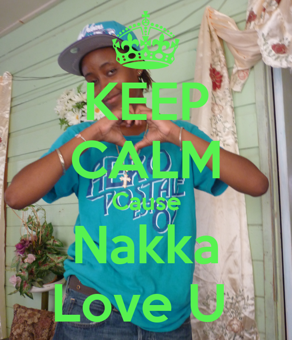 KEEP CALM Cause Nakka Love U