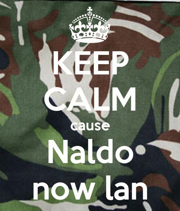 KEEP CALM cause Naldo now lan