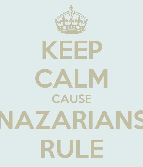 KEEP CALM CAUSE NAZARIANS RULE