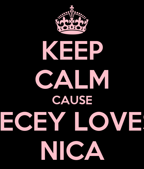 KEEP CALM CAUSE NECEY LOVES  NICA