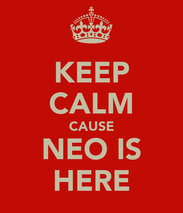 KEEP CALM CAUSE NEO IS HERE
