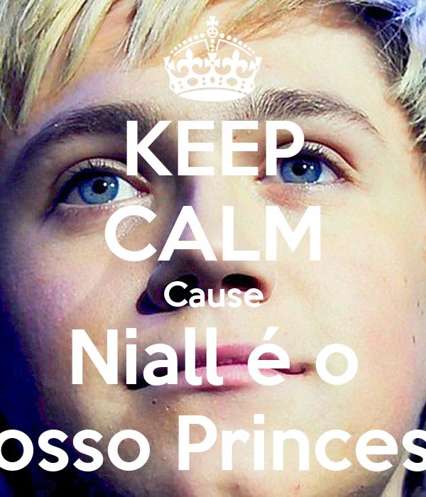 KEEP CALM Cause Niall é o nosso Princeso