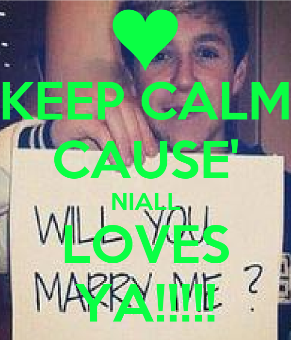 KEEP CALM CAUSE' NIALL LOVES YA!!!!!