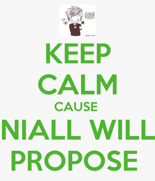 KEEP CALM CAUSE  NIALL WILL PROPOSE