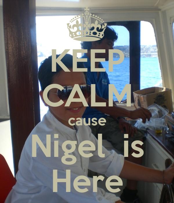 KEEP CALM cause Nigel  is Here