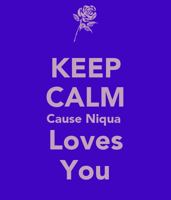 KEEP CALM Cause Niqua  Loves You