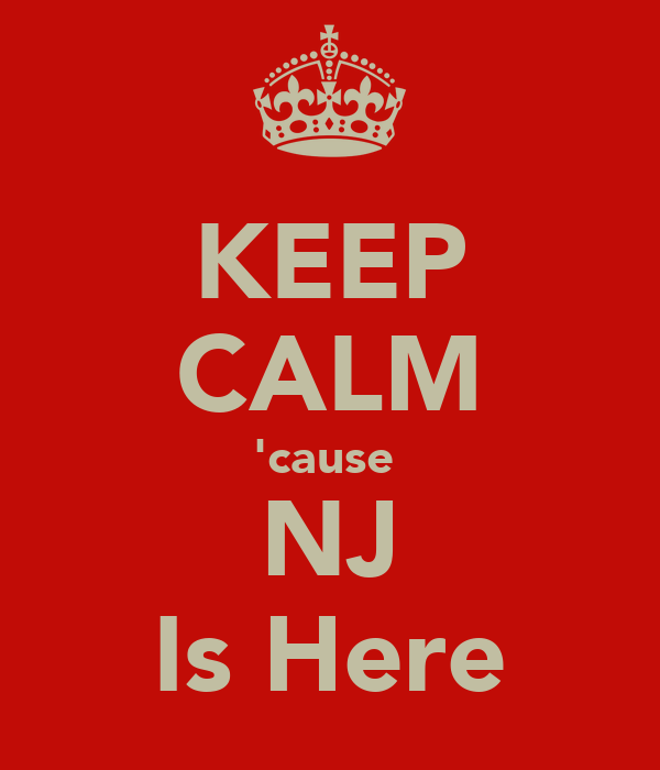 KEEP CALM 'cause  NJ Is Here