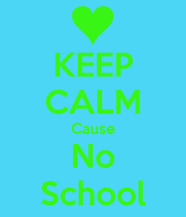 KEEP CALM Cause No School