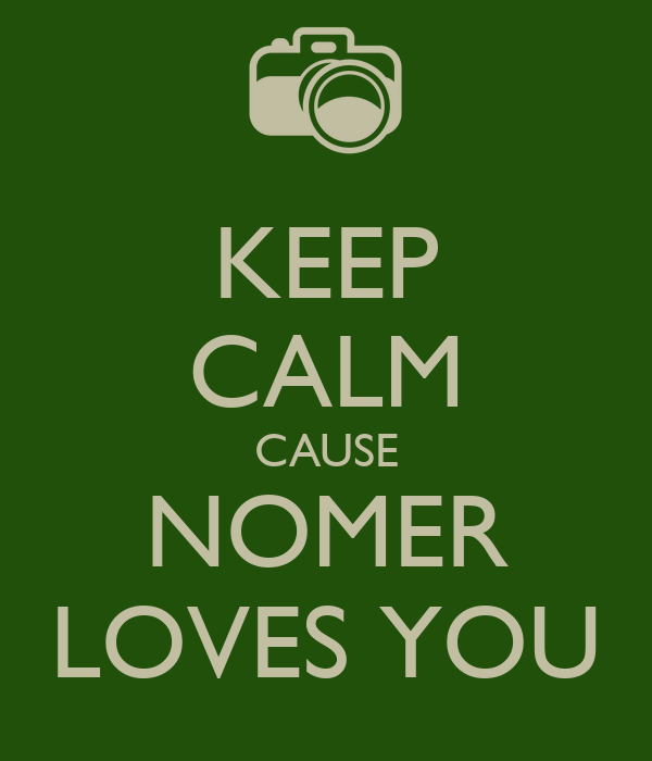 KEEP CALM CAUSE NOMER LOVES YOU