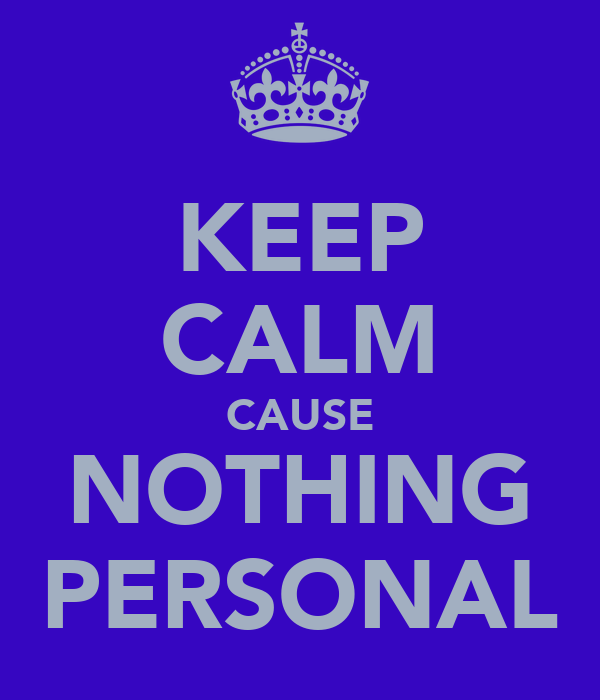 KEEP CALM CAUSE NOTHING PERSONAL