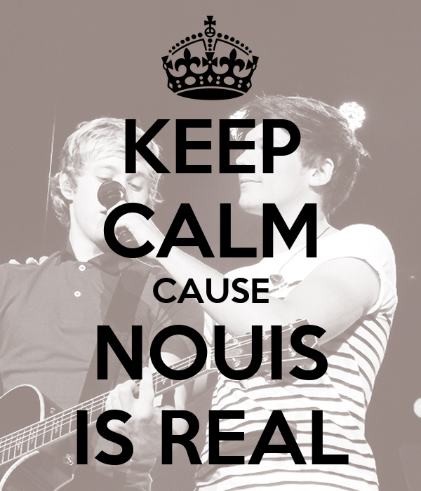KEEP CALM CAUSE NOUIS IS REAL