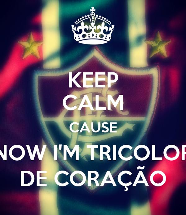 KEEP CALM CAUSE NOW I'M TRICOLOR DE CORAÇÃO