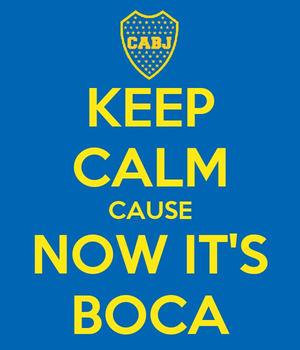 KEEP CALM CAUSE NOW IT'S BOCA