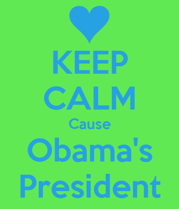 KEEP CALM Cause Obama's President