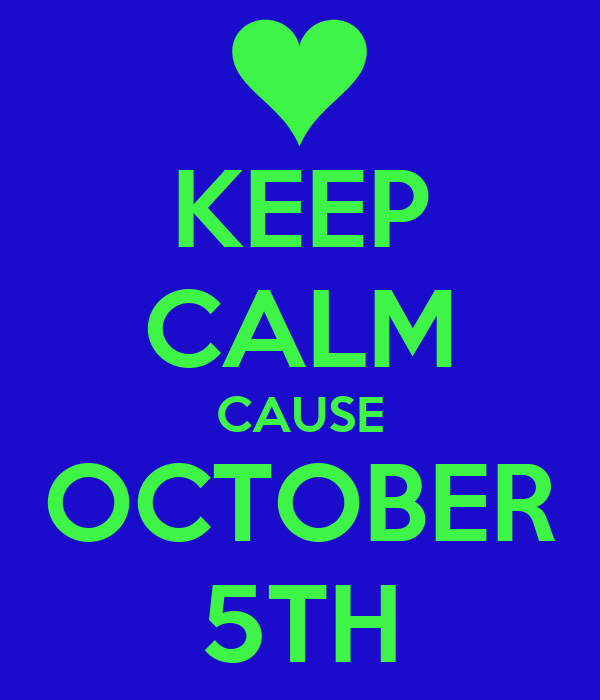 KEEP CALM CAUSE OCTOBER 5TH