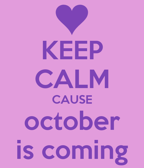 KEEP CALM CAUSE october is coming