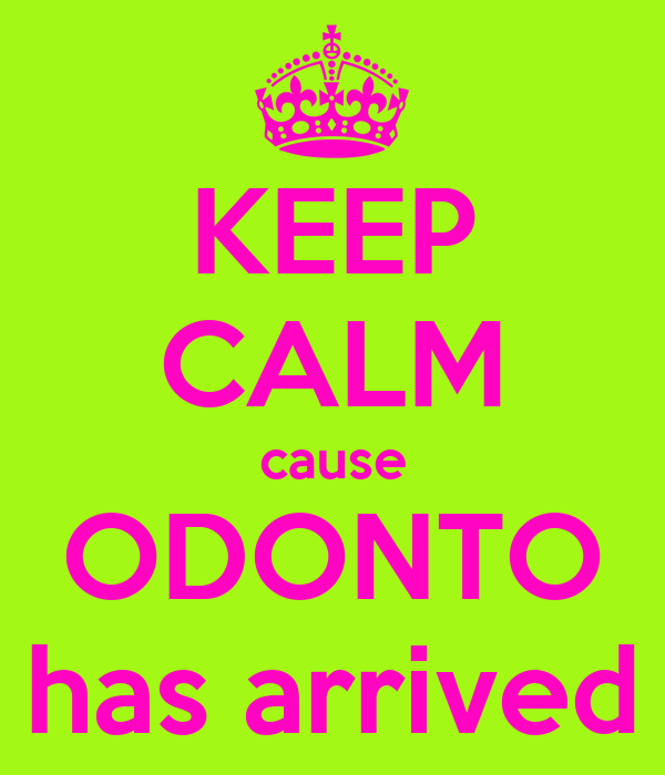 KEEP CALM cause ODONTO has arrived