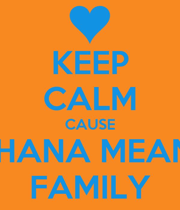 KEEP CALM CAUSE OHANA MEANS FAMILY