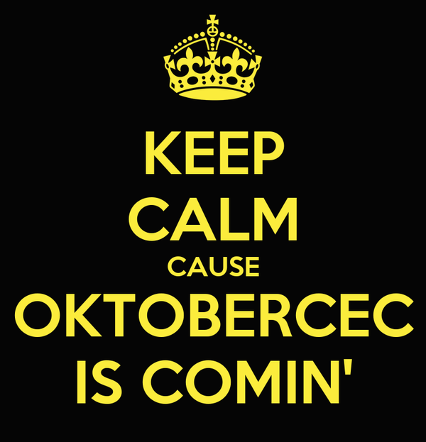 KEEP CALM CAUSE OKTOBERCEC IS COMIN'