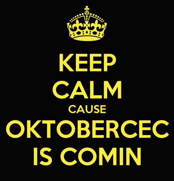KEEP CALM CAUSE OKTOBERCEC IS COMIN