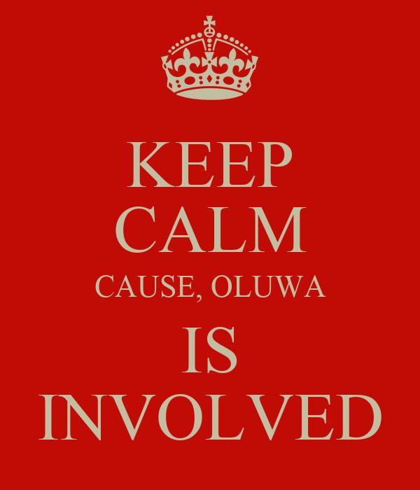 KEEP CALM CAUSE, OLUWA IS INVOLVED