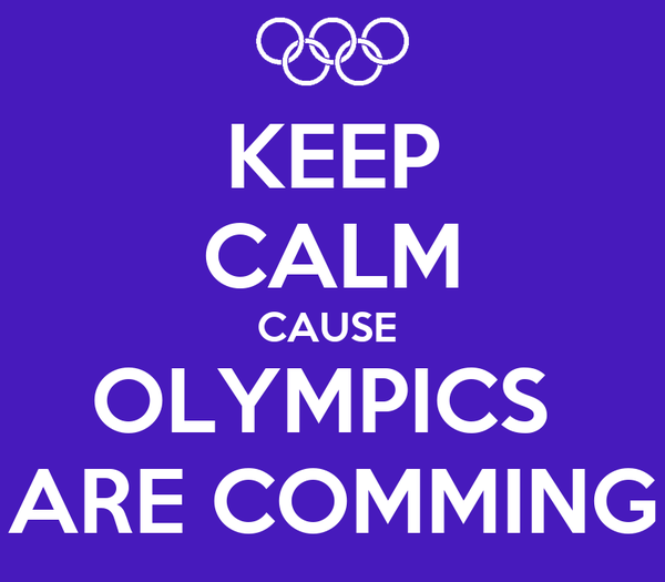 KEEP CALM CAUSE  OLYMPICS  ARE COMMING