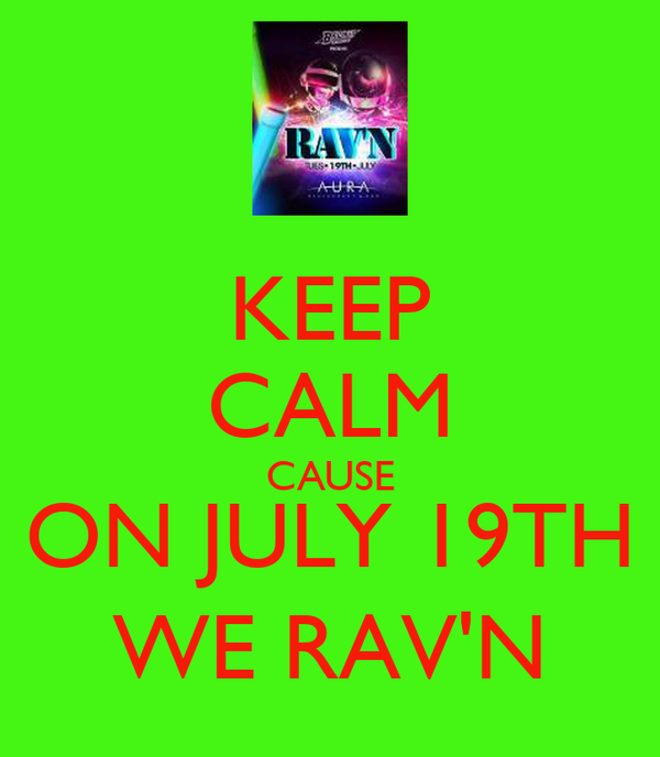 KEEP CALM CAUSE ON JULY 19TH WE RAV'N