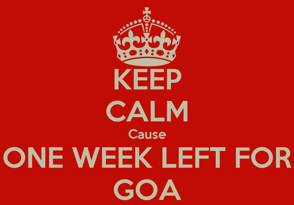KEEP CALM Cause ONE WEEK LEFT FOR GOA