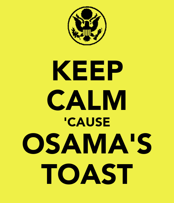 KEEP CALM 'CAUSE OSAMA'S TOAST