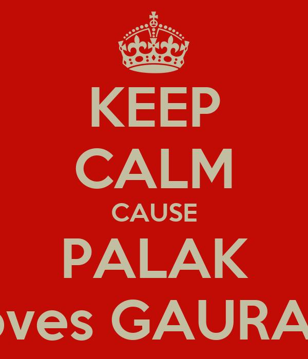 KEEP CALM CAUSE PALAK loves GAURAV